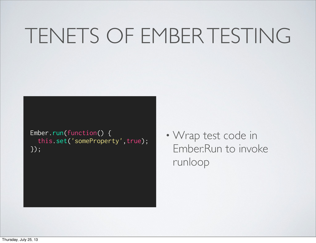 TENETS OF EMBER TESTING • Wrap test code in Emb...