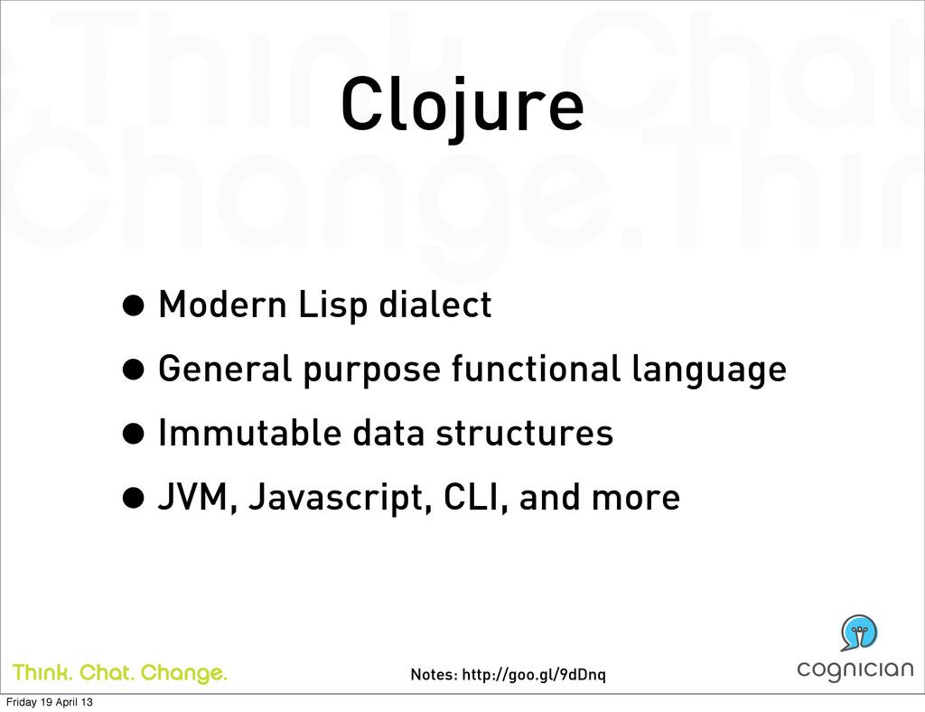 Notes: http://goo.gl/9dDnq Clojure •Modern Lisp...
