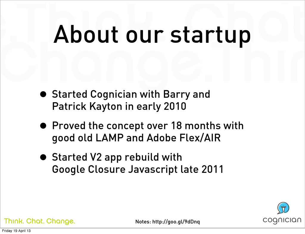 Notes: http://goo.gl/9dDnq About our startup • ...