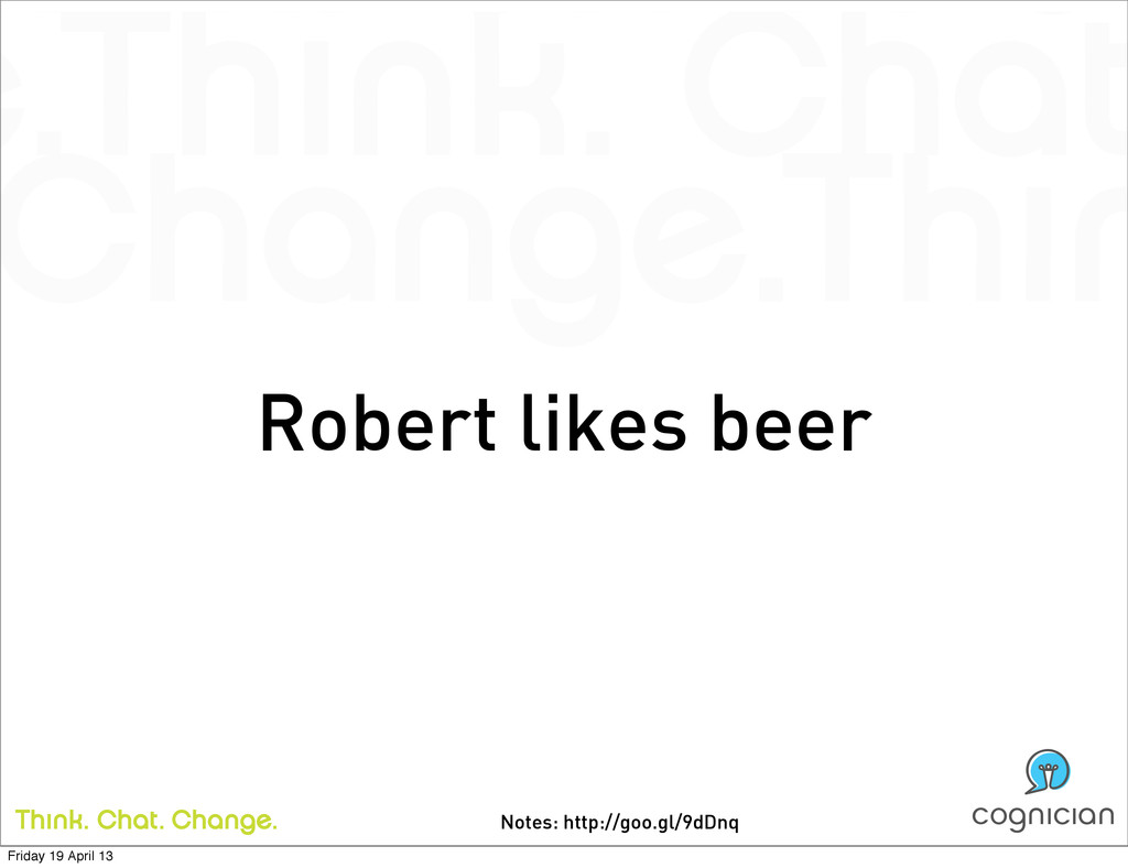 Notes: http://goo.gl/9dDnq Robert likes beer Fr...