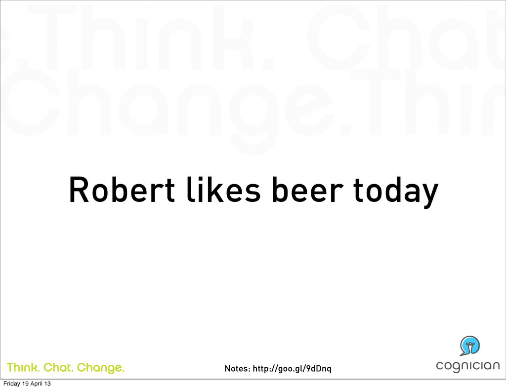 Notes: http://goo.gl/9dDnq Robert likes beer to...