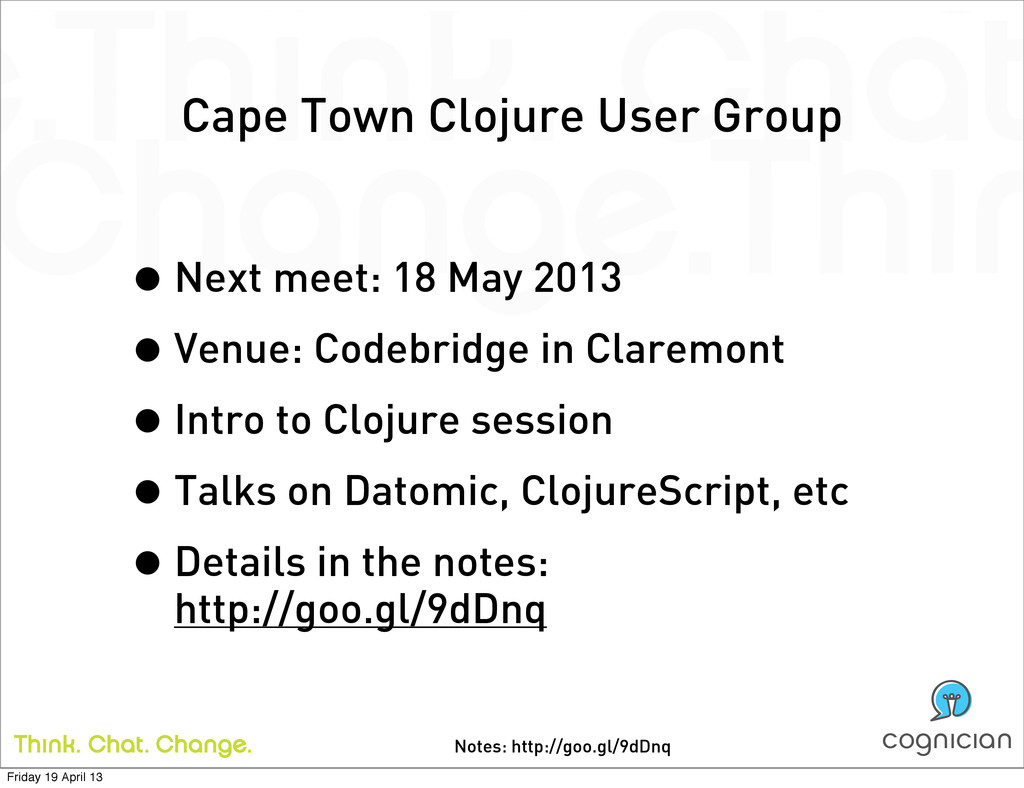 Notes: http://goo.gl/9dDnq Cape Town Clojure Us...