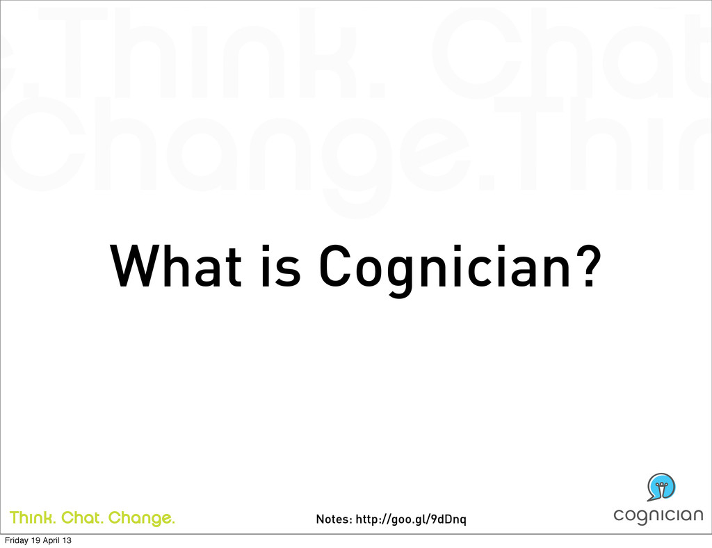 Notes: http://goo.gl/9dDnq What is Cognician? F...