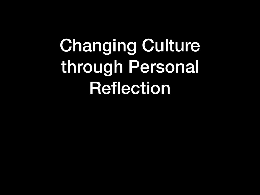 Changing Culture through Personal Reflection