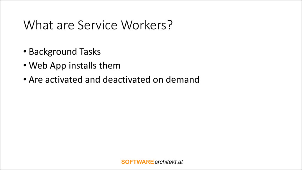 What are Service Workers? • Background Tasks • ...
