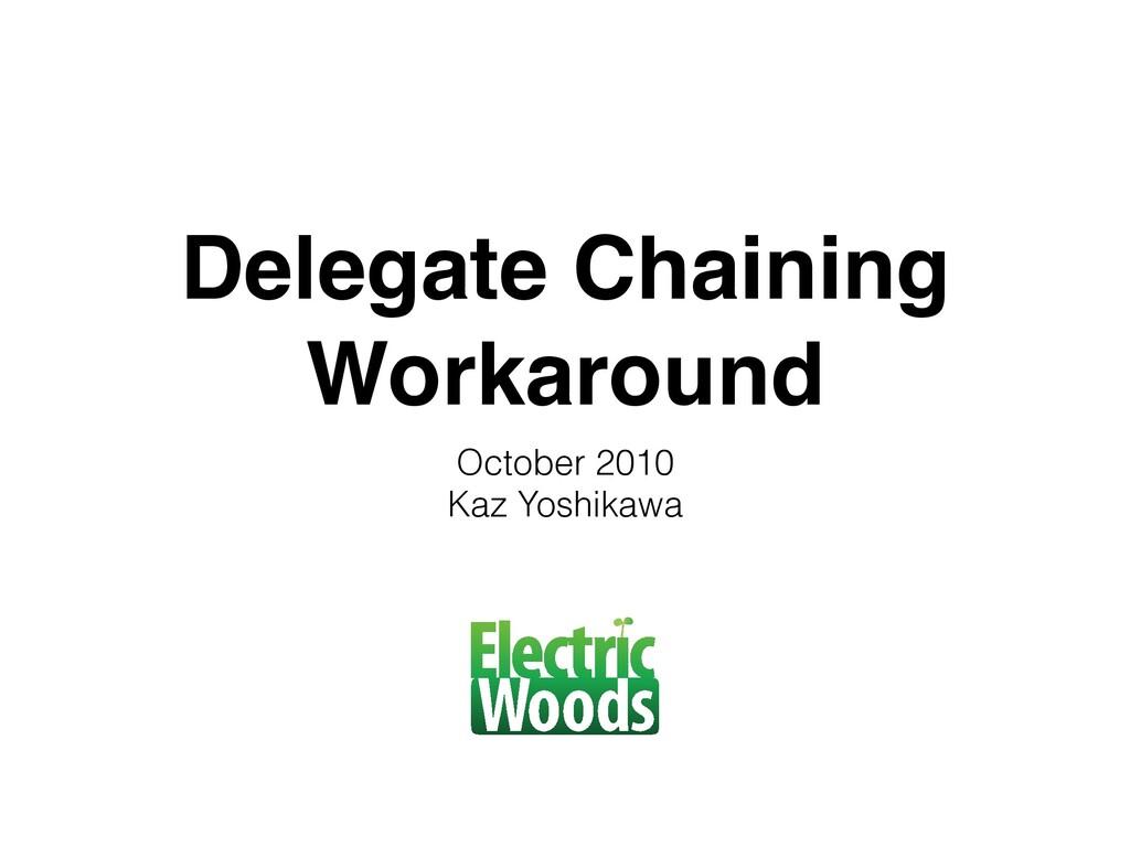 Delegate Chaining Workaround October 2010 Kaz Y...