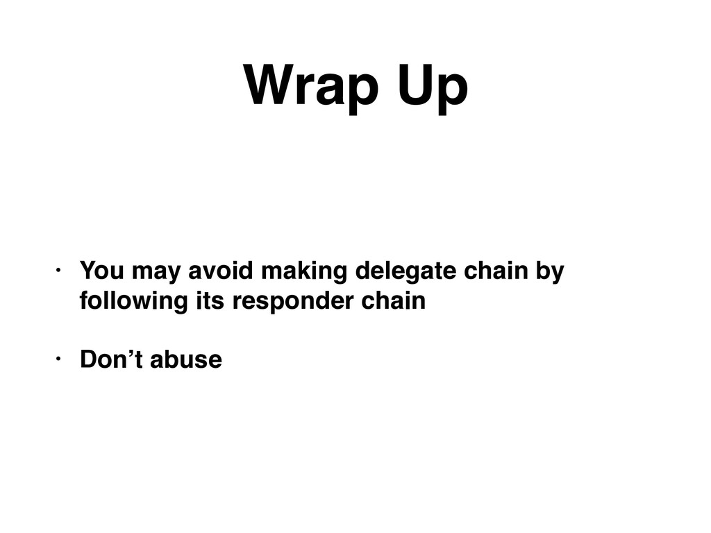 Wrap Up • You may avoid making delegate chain b...