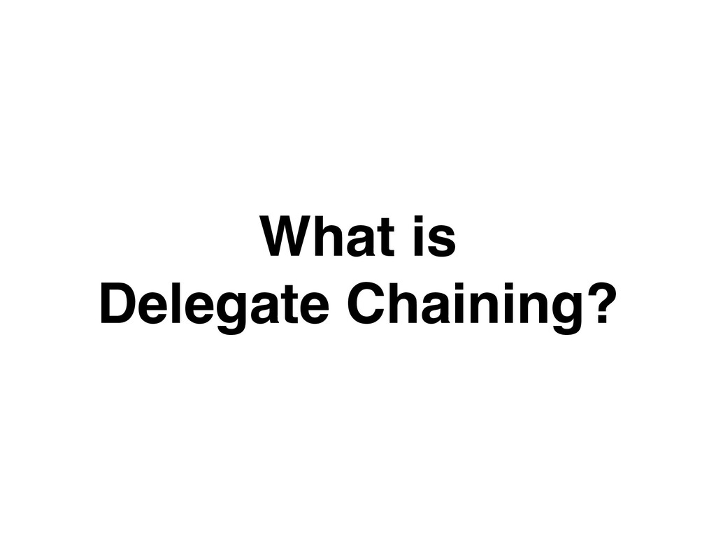 What is Delegate Chaining?