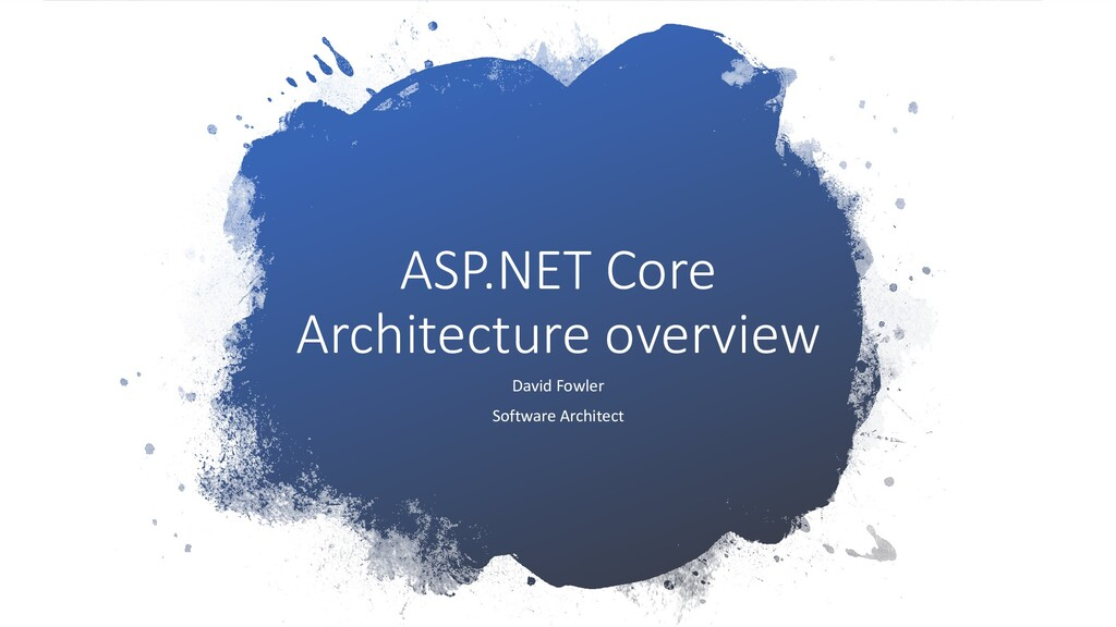 ASP.NET Core Architecture overview David Fowler...