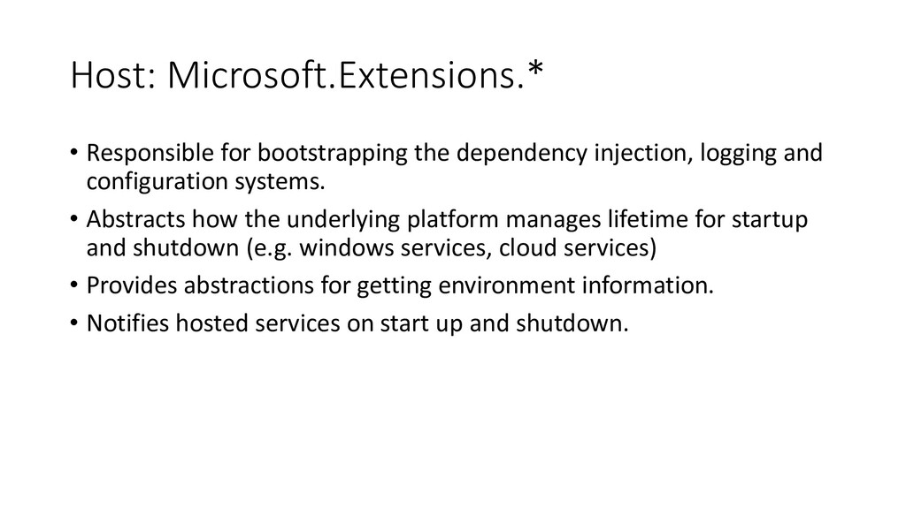Host: Microsoft.Extensions.* • Responsible for ...