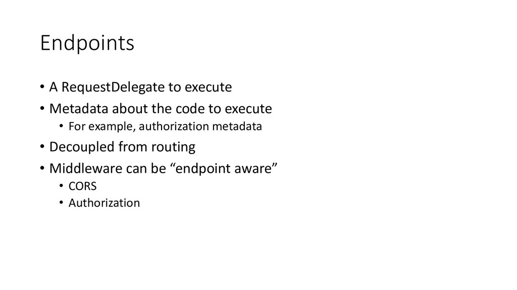Endpoints • A RequestDelegate to execute • Meta...