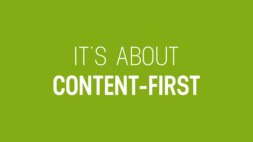 IT'S ABOUT CONTENT-FIRST