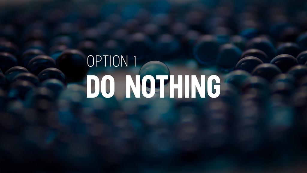 DO NOTHING OPTION 1