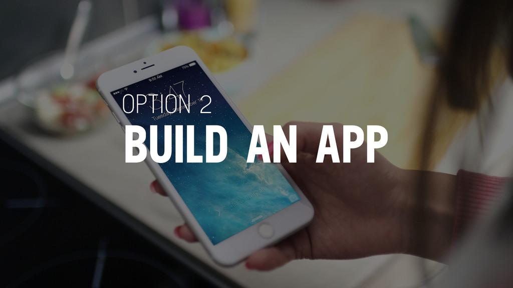 BUILD AN APP OPTION 2