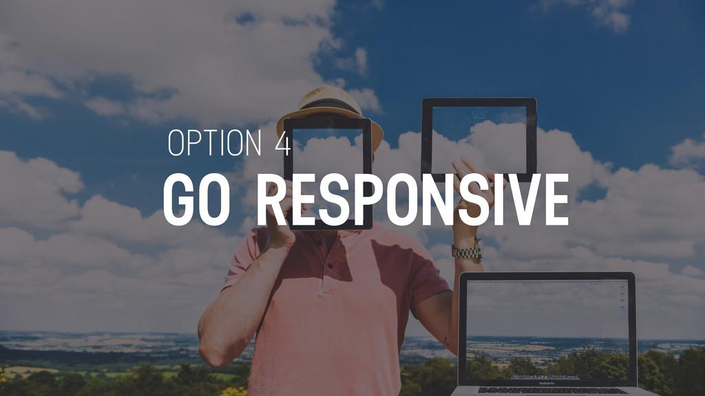 GO RESPONSIVE OPTION 4
