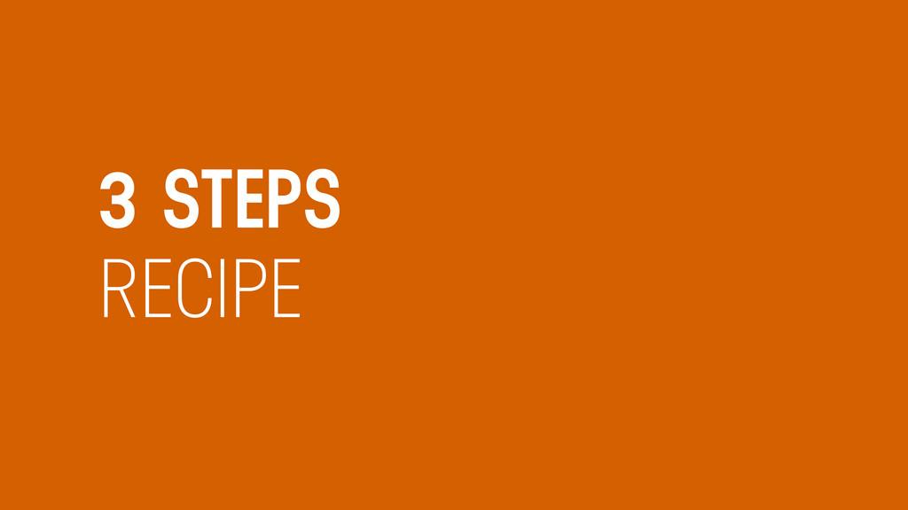 3 STEPS RECIPE