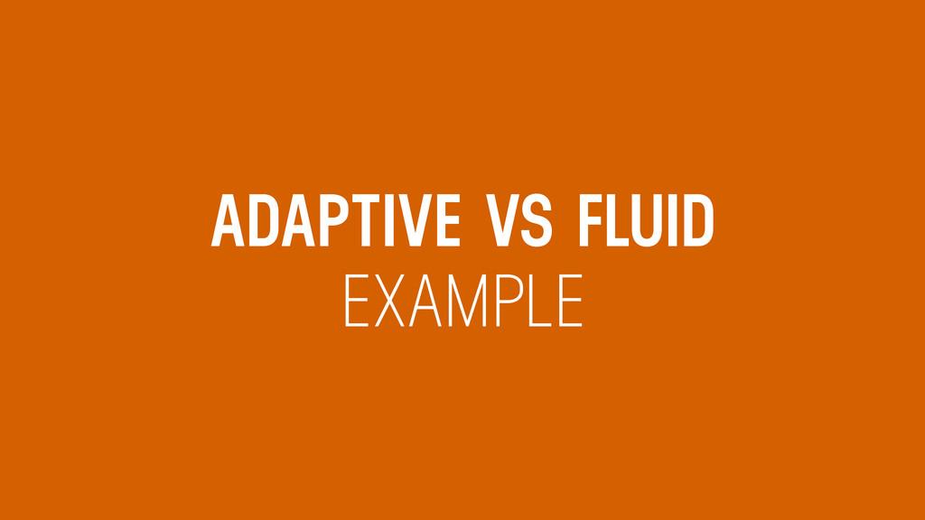 ADAPTIVE VS FLUID EXAMPLE