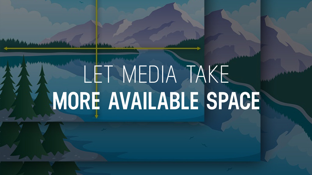 LET MEDIA TAKE MORE AVAILABLE SPACE