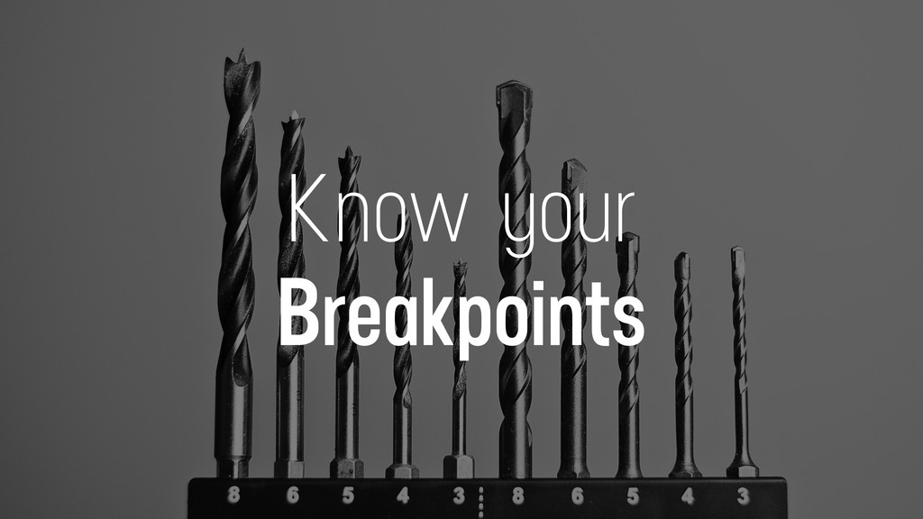 Know your Breakpoints