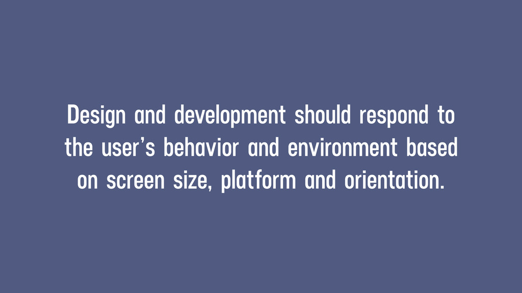 Design and development should respond to the us...