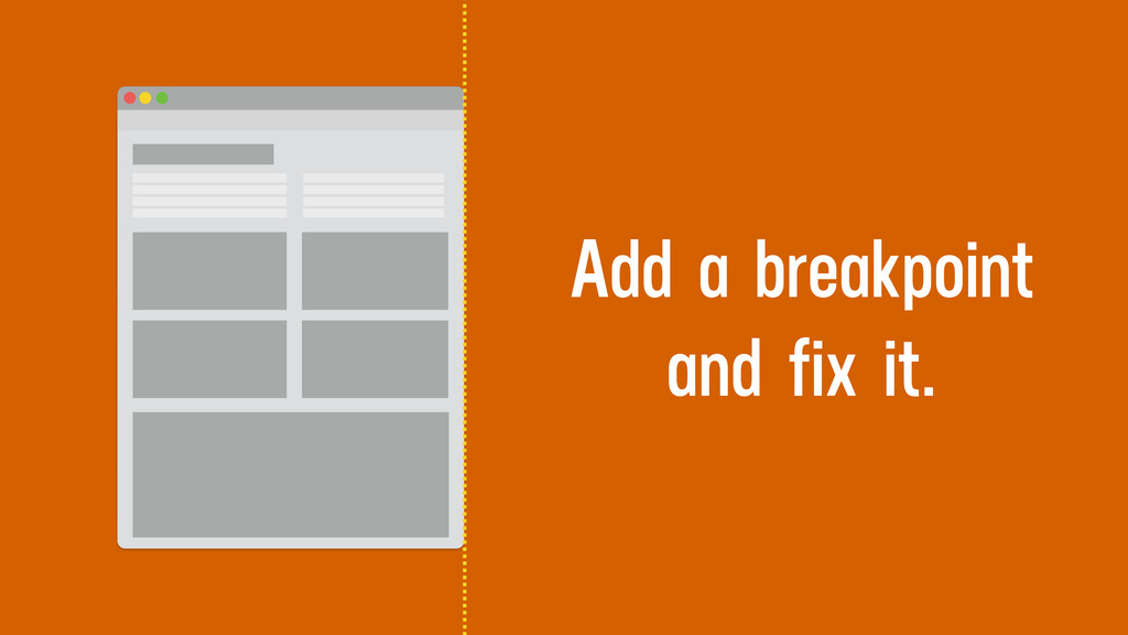 Add a breakpoint and fix it.