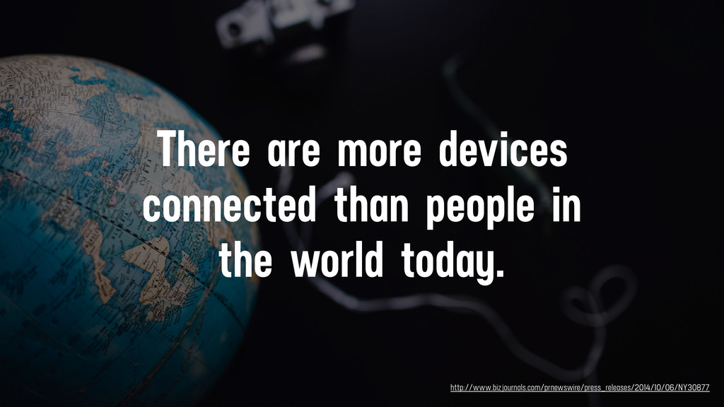 There are more devices connected than people in...