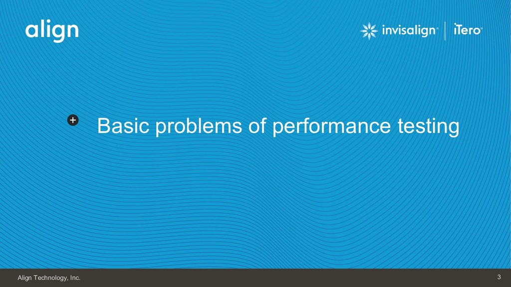 Align Technology, Inc. 3 Basic problems of perf...