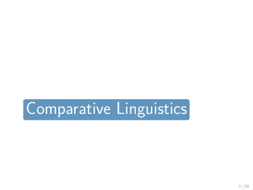 Comparative Linguistics 2 / 29