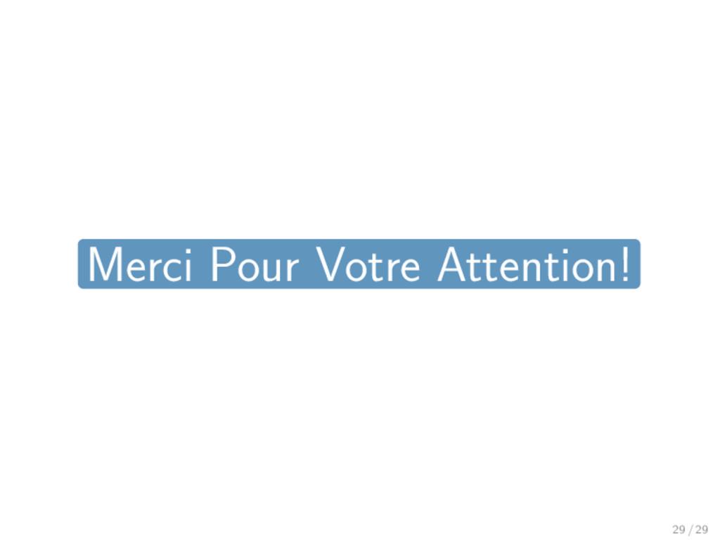 Merci Pour Votre Attention! 29 / 29