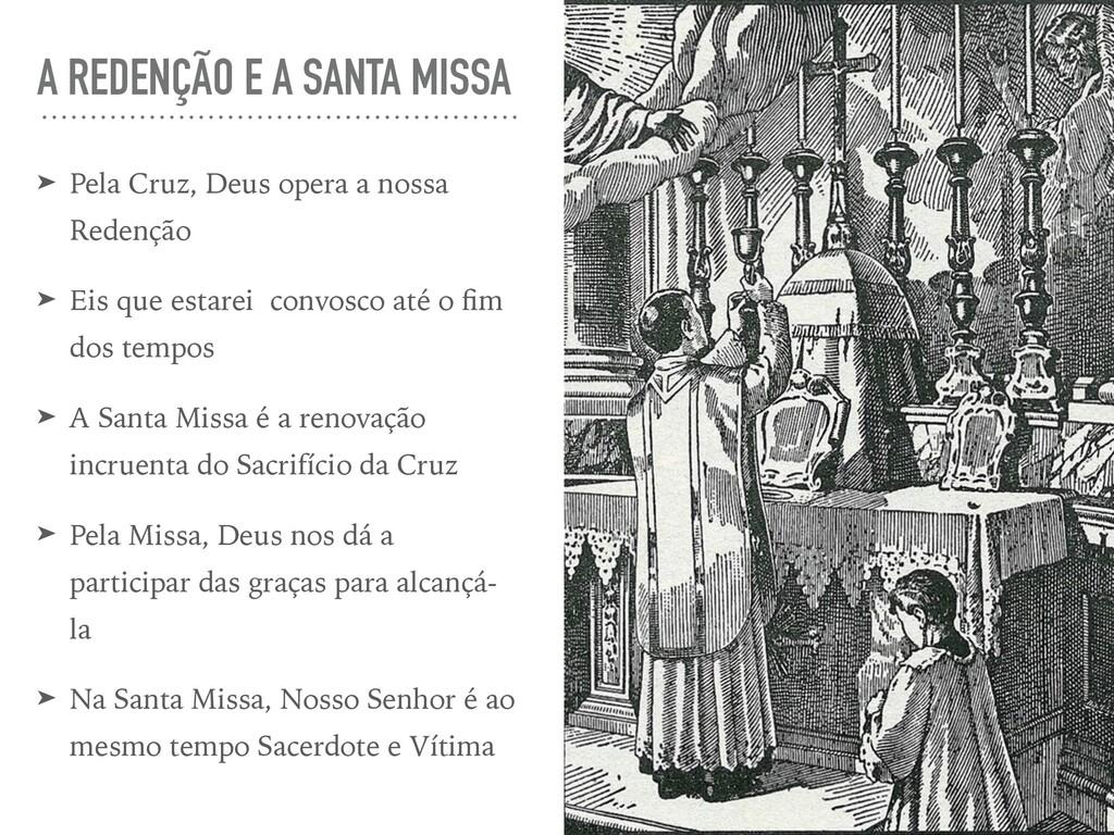 A REDENÇÃO E A SANTA MISSA ➤ Pela Cruz, Deus op...