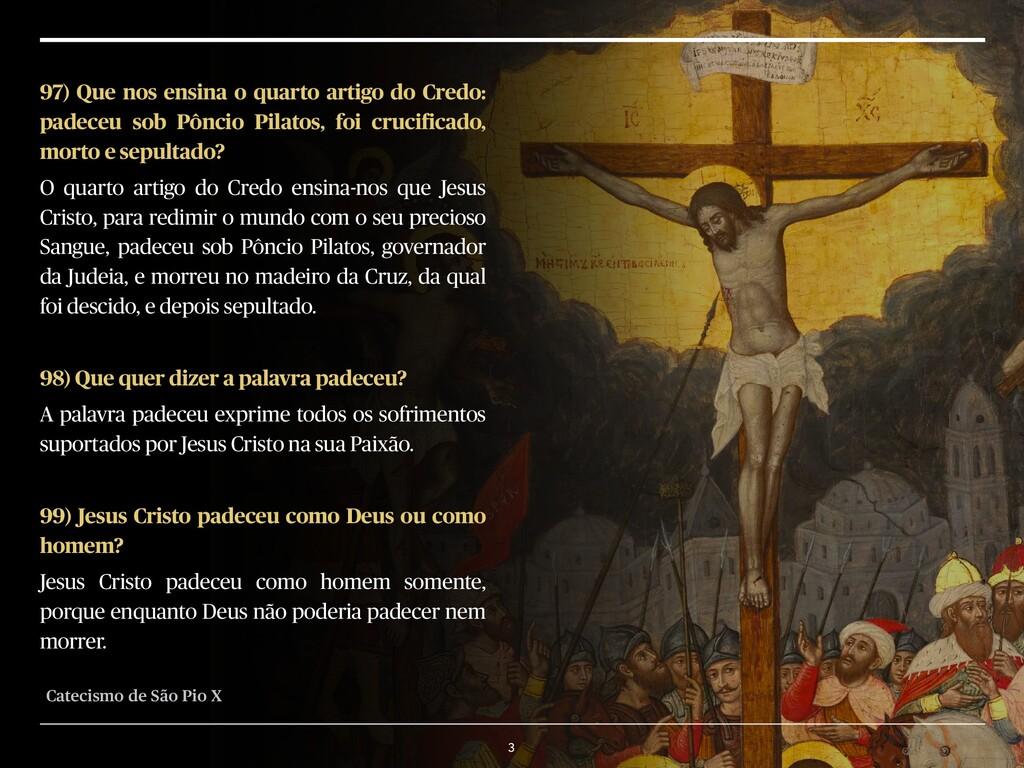 3 97) Que nos ensina o quarto artigo do Credo: ...