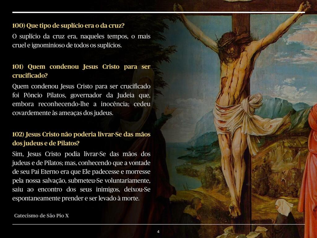 4 100) Que tipo de suplício era o da cruz? O su...