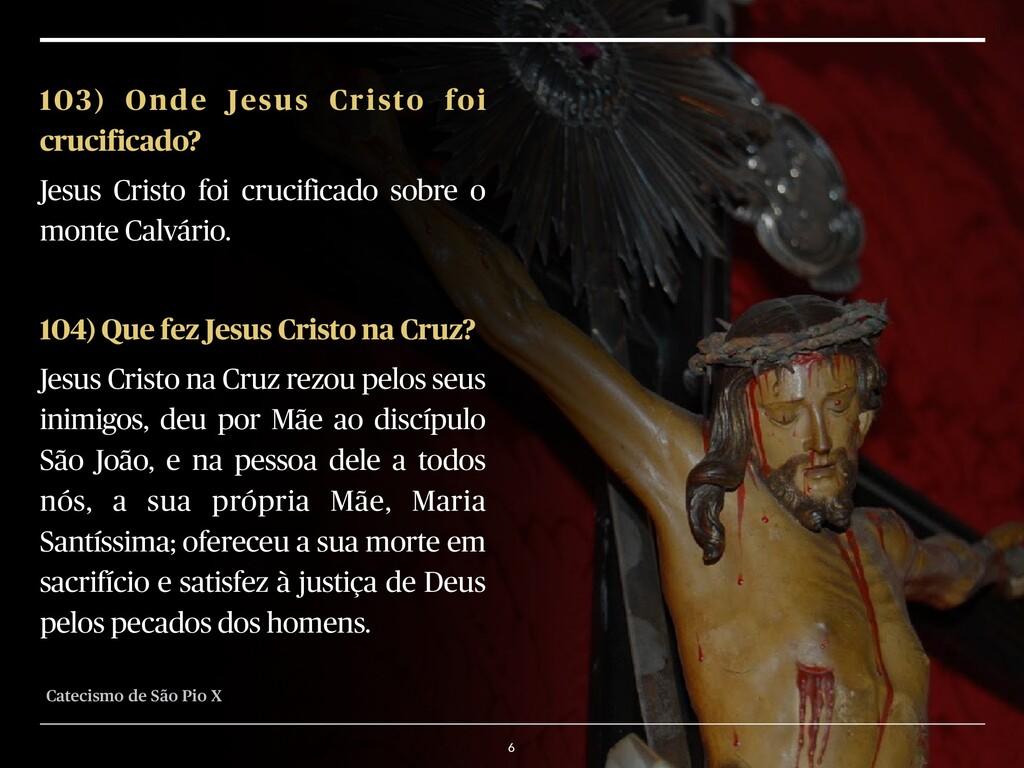 6 103) Onde Jesus Cristo foi crucificado? Jesus...