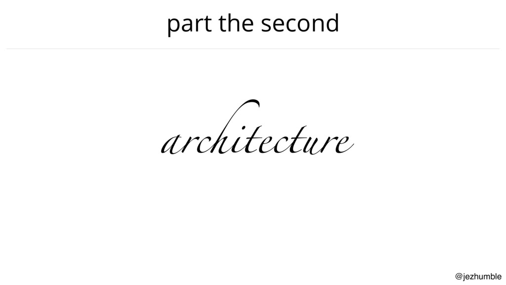 @jezhumble part the second architecture