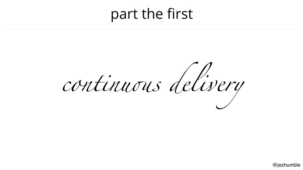 @jezhumble part the first continuous delivery
