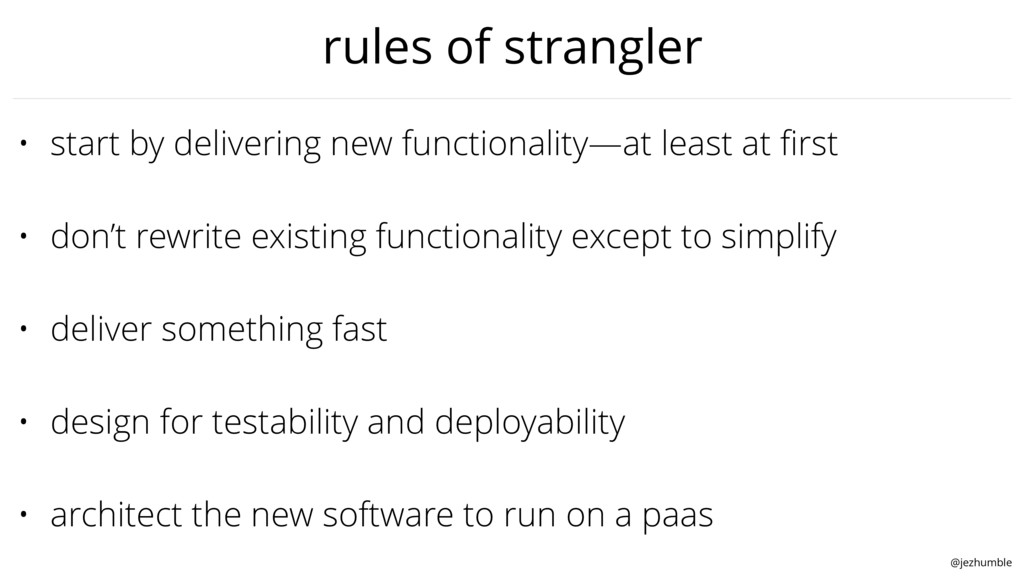 @jezhumble rules of strangler • start by delive...