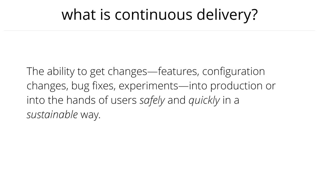 what is continuous delivery? The ability to get...