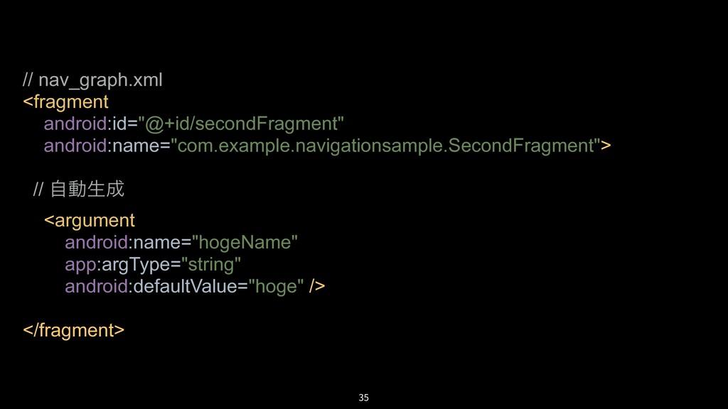 "35 // nav_graph.xml <fragment android:id=""@+id/..."