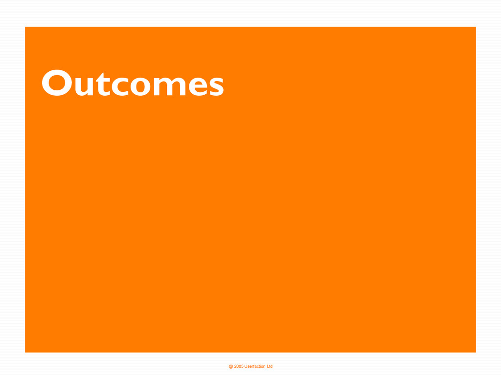 @ 2005 Userfaction Ltd Outcomes