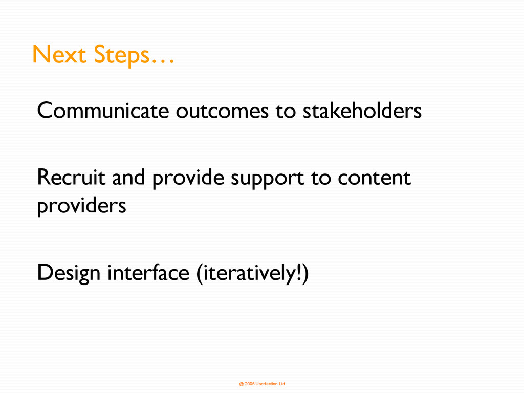 @ 2005 Userfaction Ltd Next Steps… Communicate ...