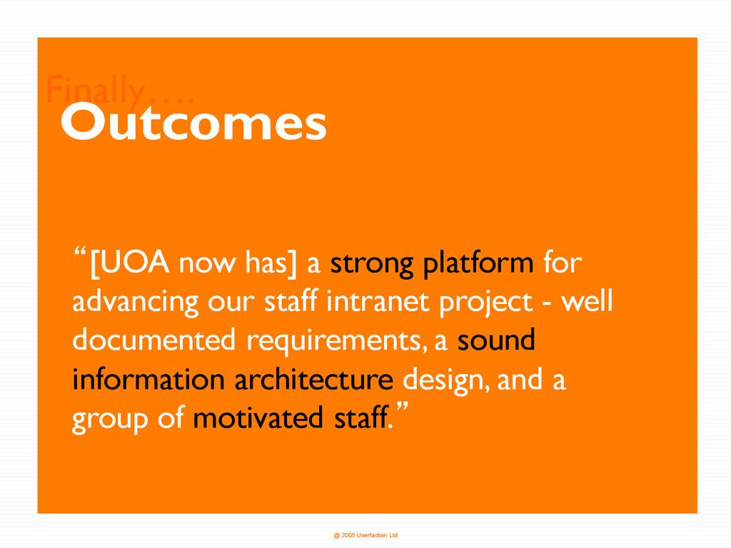 @ 2005 Userfaction Ltd Finally…. Outcomes l[UOA...