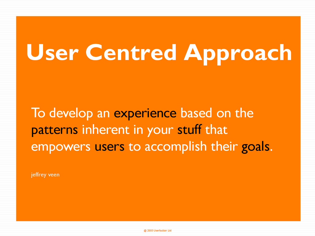 @ 2005 Userfaction Ltd User Centred Approach To...