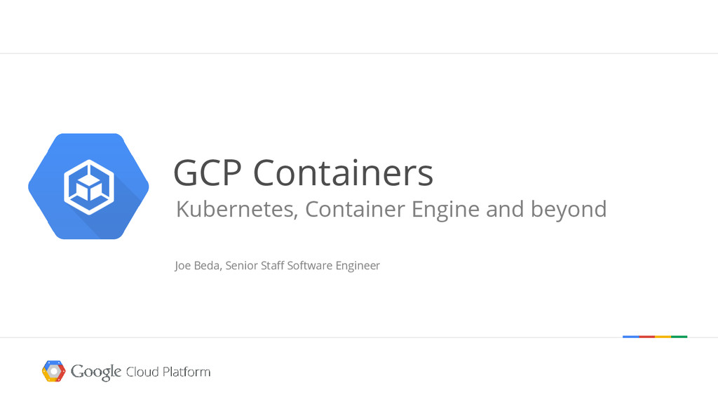 GCP Containers Kubernetes, Container Engine and...