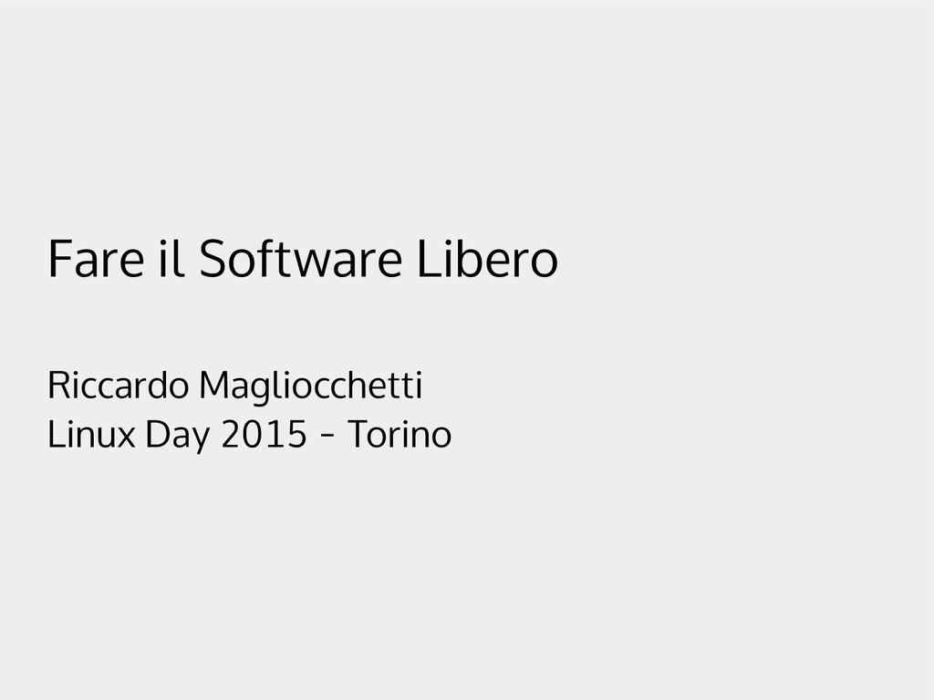 Fare il Software Libero Riccardo Magliocchetti ...