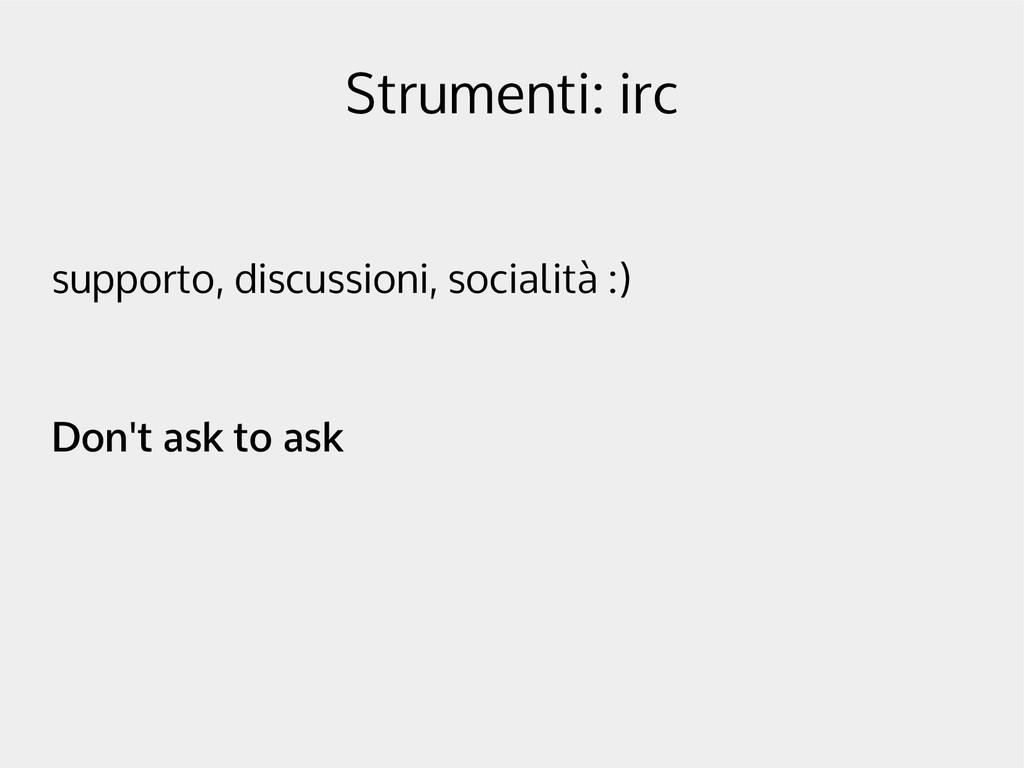 Strumenti: irc supporto, discussioni, socialità...