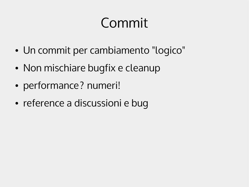 """Commit ● Un commit per cambiamento """"logico"""" ● N..."""