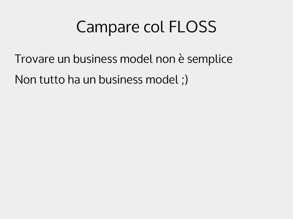 Campare col FLOSS Trovare un business model non...