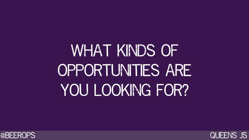 @beerops queens js what kinds of opportunities ...