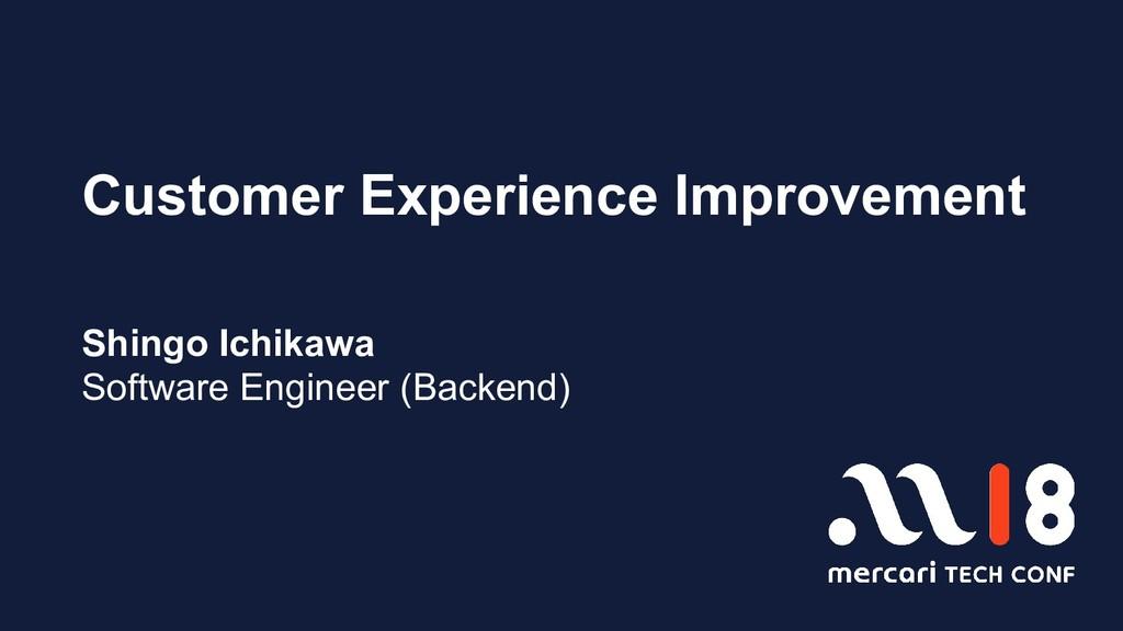 Customer Experience Improvement Shingo Ichikawa...