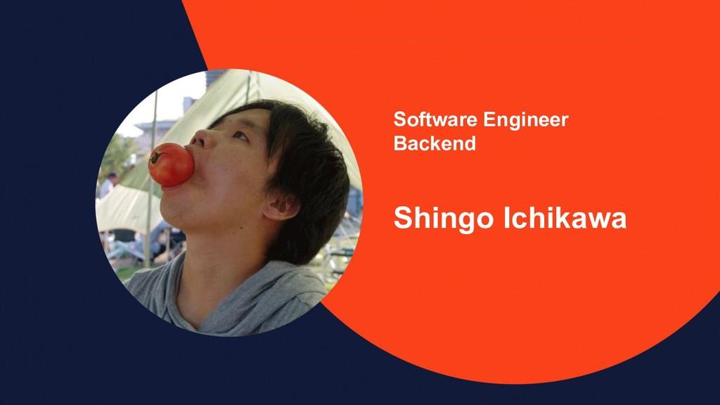 Software Engineer Backend Shingo Ichikawa